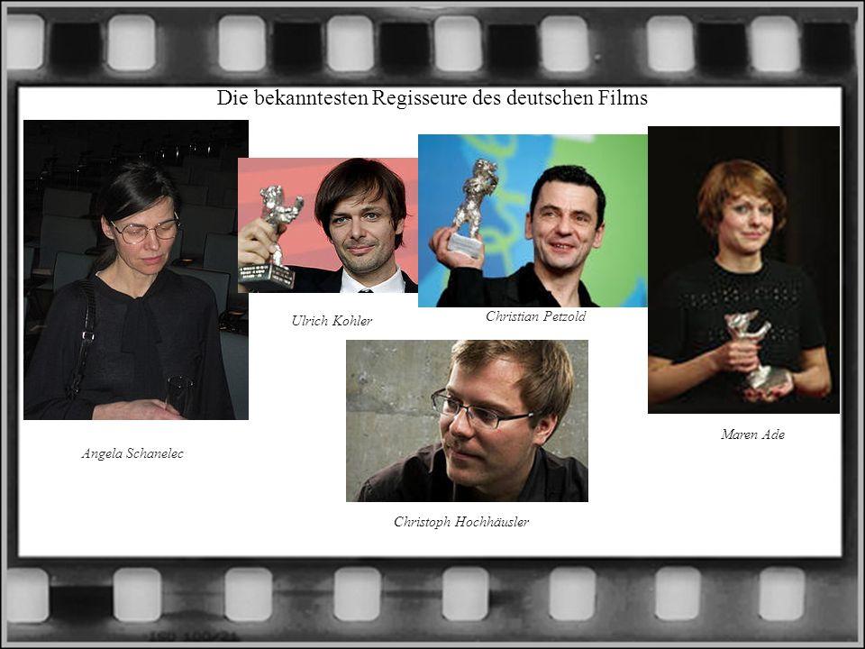 Die bekanntesten Regisseure des deutschen Films Angela Schanelec Christian Petzold Maren Ade Ulrich Kohler Christoph Hochhäusler