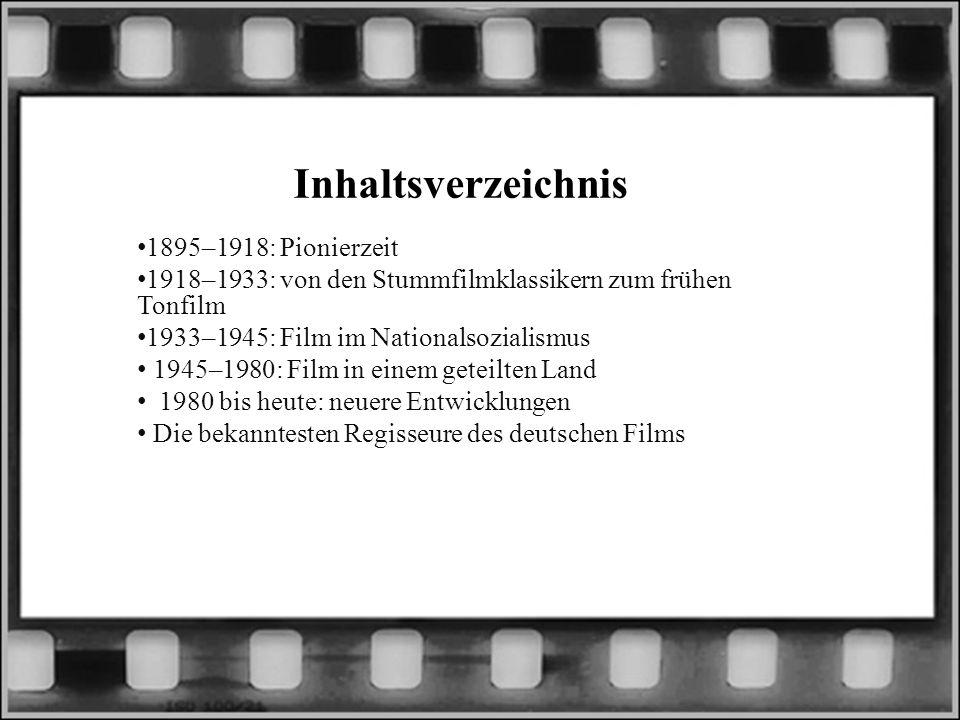 Inhaltsverzeichnis 1895–1918: Pionierzeit 1918–1933: von den Stummfilmklassikern zum frühen Tonfilm 1933–1945: Film im Nationalsozialismus 1945–1980: