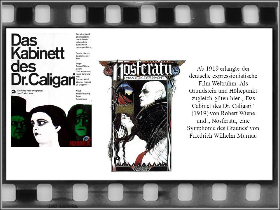 Ab 1919 erlangte der deutsche expressionistische Film Weltruhm. Als Grundstein und Höhepunkt zugleich gilten hier Das Cabinet des Dr. Caligari (1919)