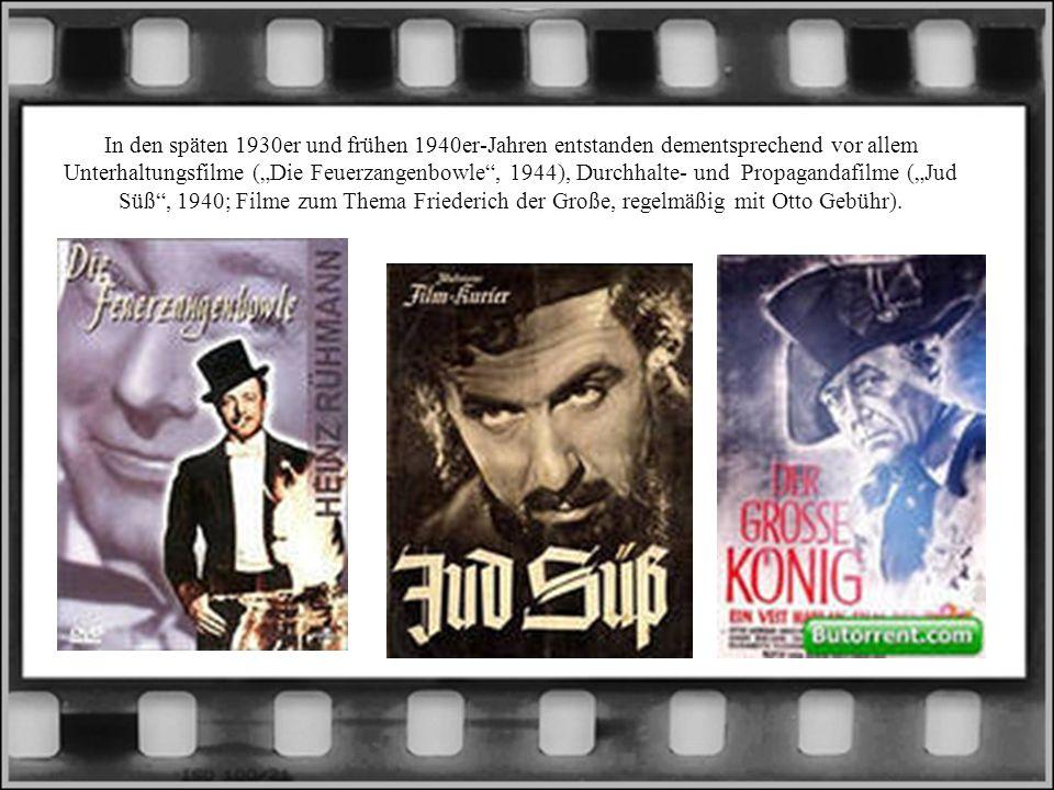 In den späten 1930er und frühen 1940er-Jahren entstanden dementsprechend vor allem Unterhaltungsfilme (Die Feuerzangenbowle, 1944), Durchhalte- und Propagandafilme (Jud Süß, 1940; Filme zum Thema Friederich der Große, regelmäßig mit Otto Gebühr).