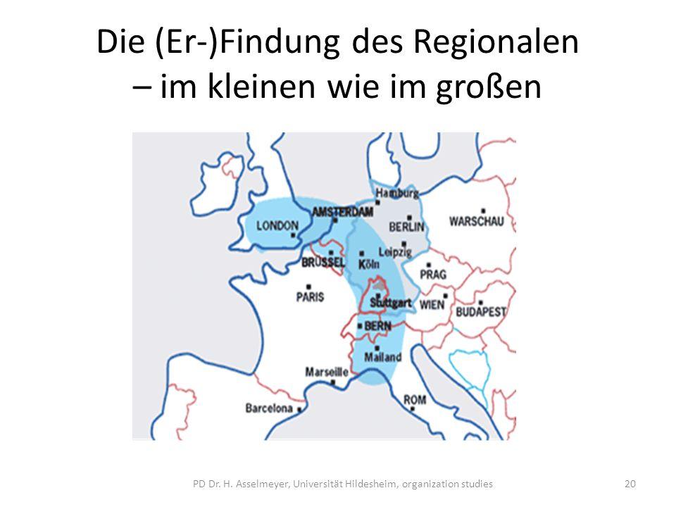 Die (Er-)Findung des Regionalen – im kleinen wie im großen PD Dr. H. Asselmeyer, Universität Hildesheim, organization studies20