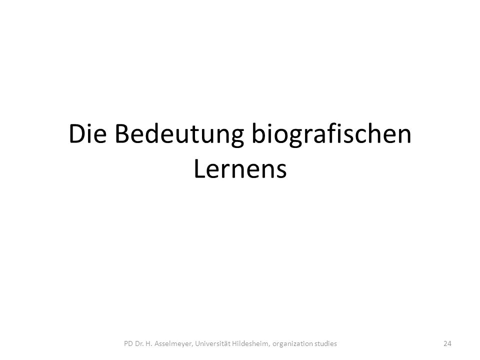 Die Bedeutung biografischen Lernens PD Dr. H. Asselmeyer, Universität Hildesheim, organization studies24