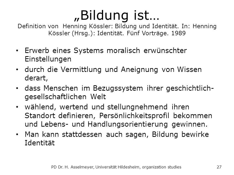 Bildung ist… Definition von Henning Kössler: Bildung und Identität. In: Henning Kössler (Hrsg.): Identität. Fünf Vorträge. 1989 Erwerb eines Systems m