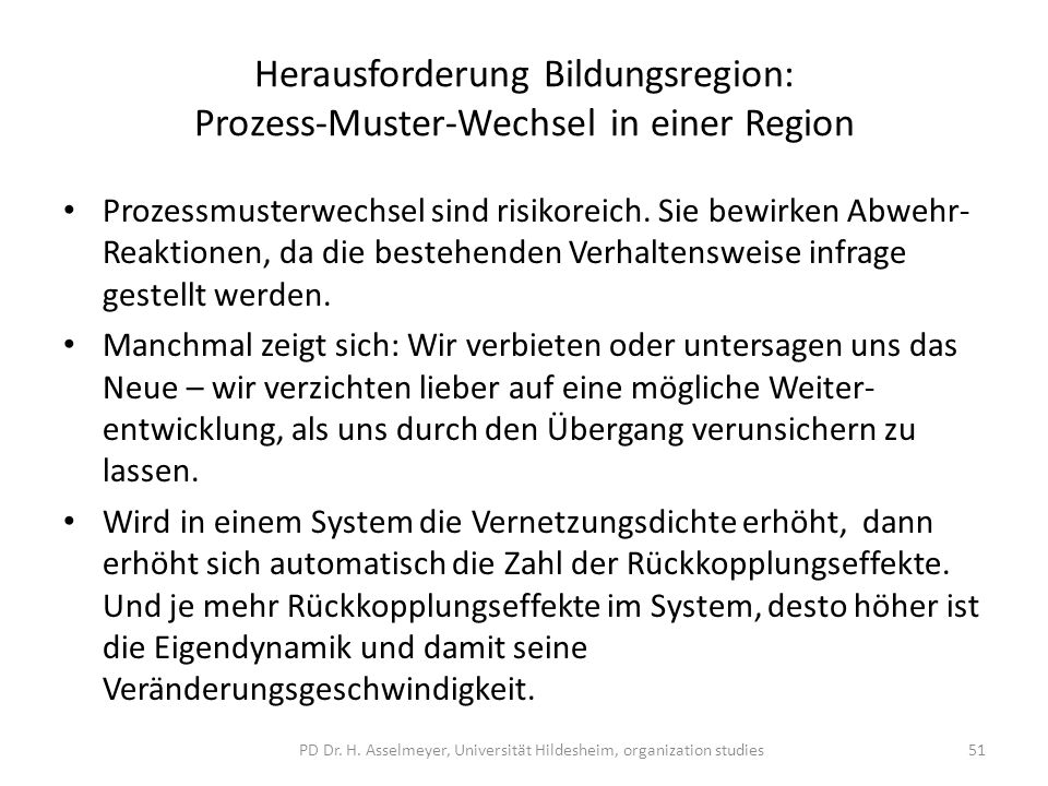 Herausforderung Bildungsregion: Prozess-Muster-Wechsel in einer Region Prozessmusterwechsel sind risikoreich. Sie bewirken Abwehr- Reaktionen, da die