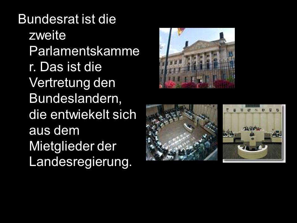 Bundesrat ist die zweite Parlamentskamme r.