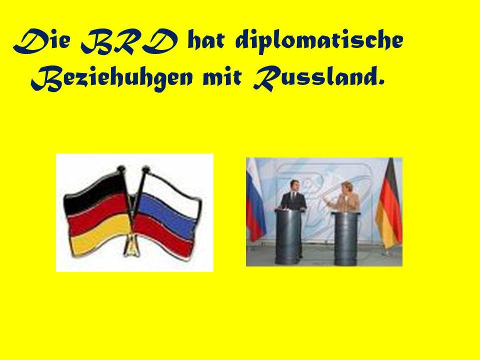 Die BRD hat diplomatische Beziehuhgen mit Russland.