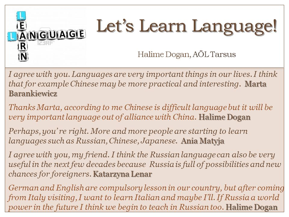 Lets Learn Language! Lets Learn Language! o Halime Dogan, AÖL Tarsus Marta Barankiewicz I agree with you. Languages are very important things in our l