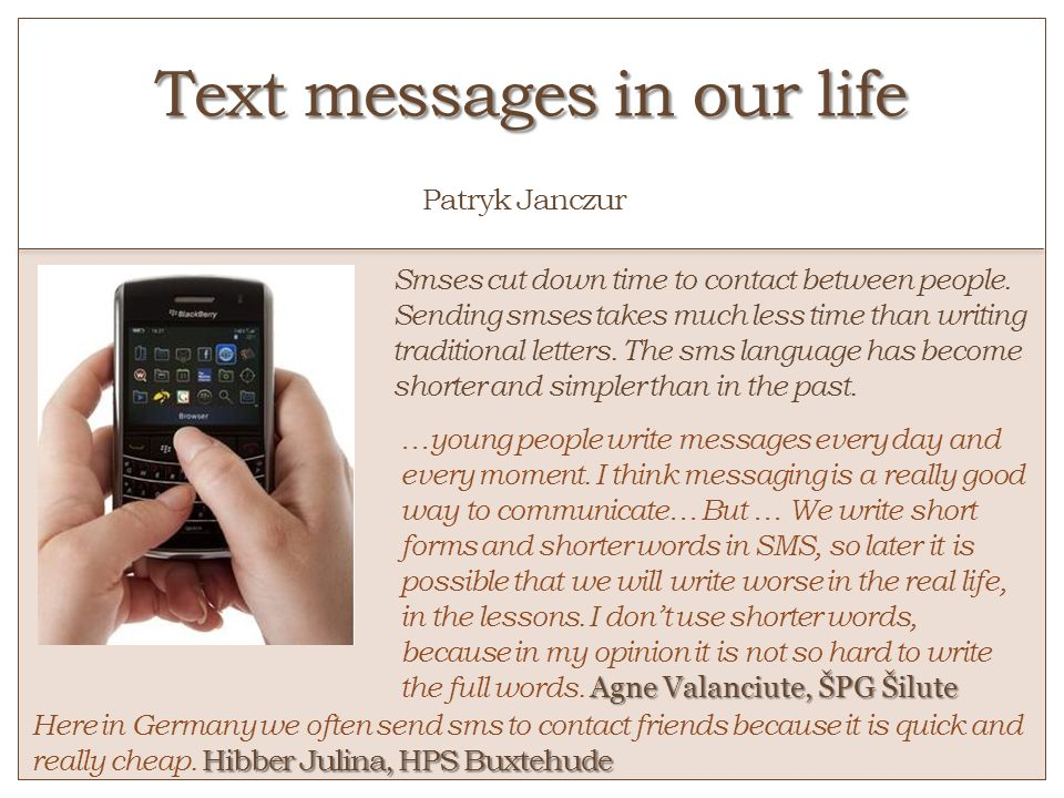 Text messages in our life Text messages in our life o Patryk Janczur Smses cut down time to contact between people. Sending smses takes much less time