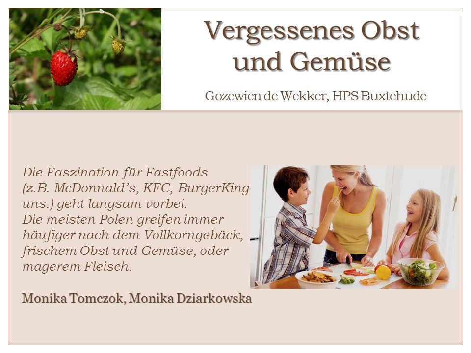 Vergessenes Obst und Gemüse Vergessenes Obst und Gemüse Gozewien de Wekker, HPS Buxtehude Die Faszination für Fastfoods (z.B. McDonnalds, KFC, BurgerK