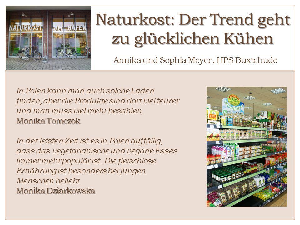 Naturkost: Der Trend geht zu glücklichen Kühen Naturkost: Der Trend geht zu glücklichen Kühen Annika und Sophia Meyer, HPS Buxtehude In Polen kann man