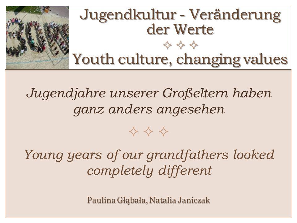 Jugendkultur - Veränderung der Werte Youth culture, changing values Jugendjahre unserer Großeltern haben ganz anders angesehen Young years of our gran