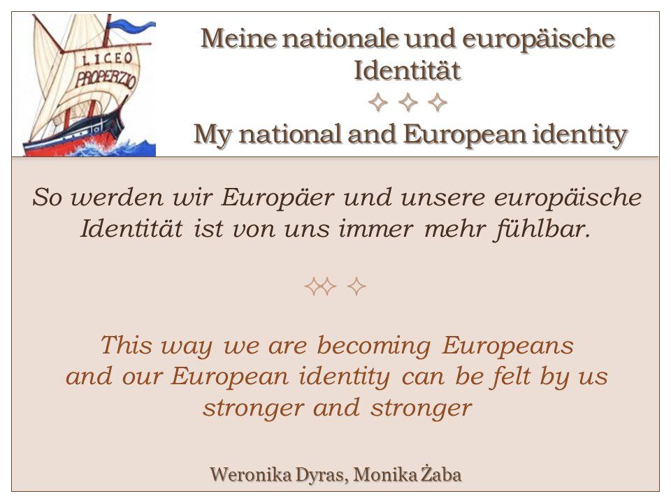 Meine nationale und europäische Identität My national and European identity So werden wir Europäer und unsere europäische Identität ist von uns immer