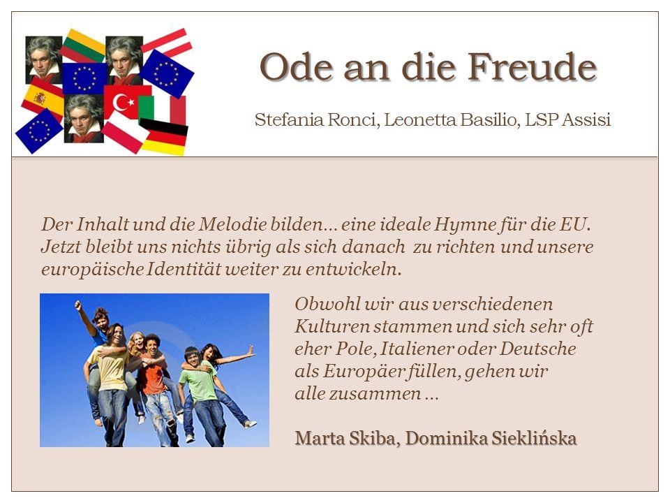 Ode an die Freude Ode an die Freude Stefania Ronci, Leonetta Basilio, LSP Assisi Der Inhalt und die Melodie bilden… eine ideale Hymne für die EU. Jetz