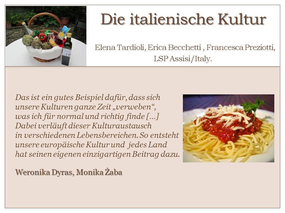 Die italienische Kultur Die italienische Kultur o Elena Tardioli, Erica Becchetti, Francesca Preziotti, LSP Assisi/Italy. Das ist ein gutes Beispiel d