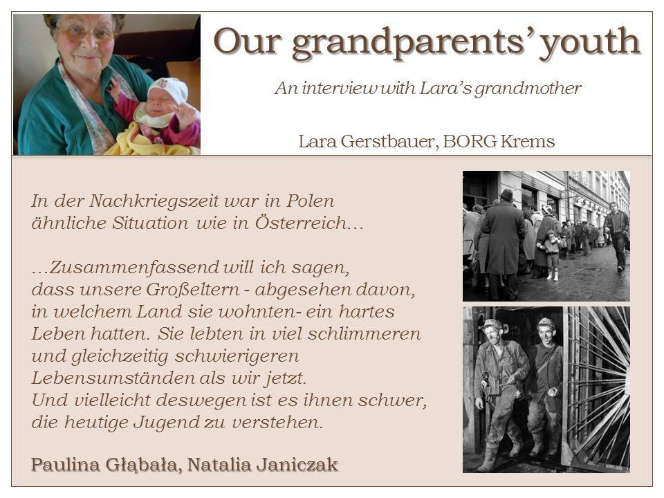 Our grandparents youth Our grandparents youth An interview with Laras grandmother Lara Gerstbauer, BORG Krems Paulina Głąbała, Natalia Janiczak In der