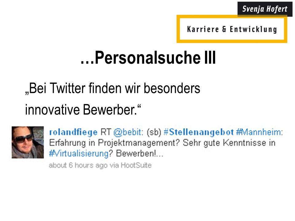 …Personalsuche III Bei Twitter finden wir besonders innovative Bewerber.