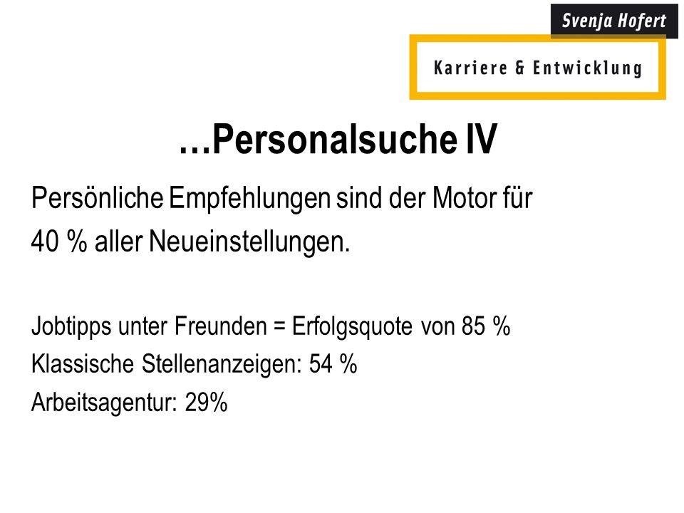 …Personalsuche IV Persönliche Empfehlungen sind der Motor für 40 % aller Neueinstellungen.