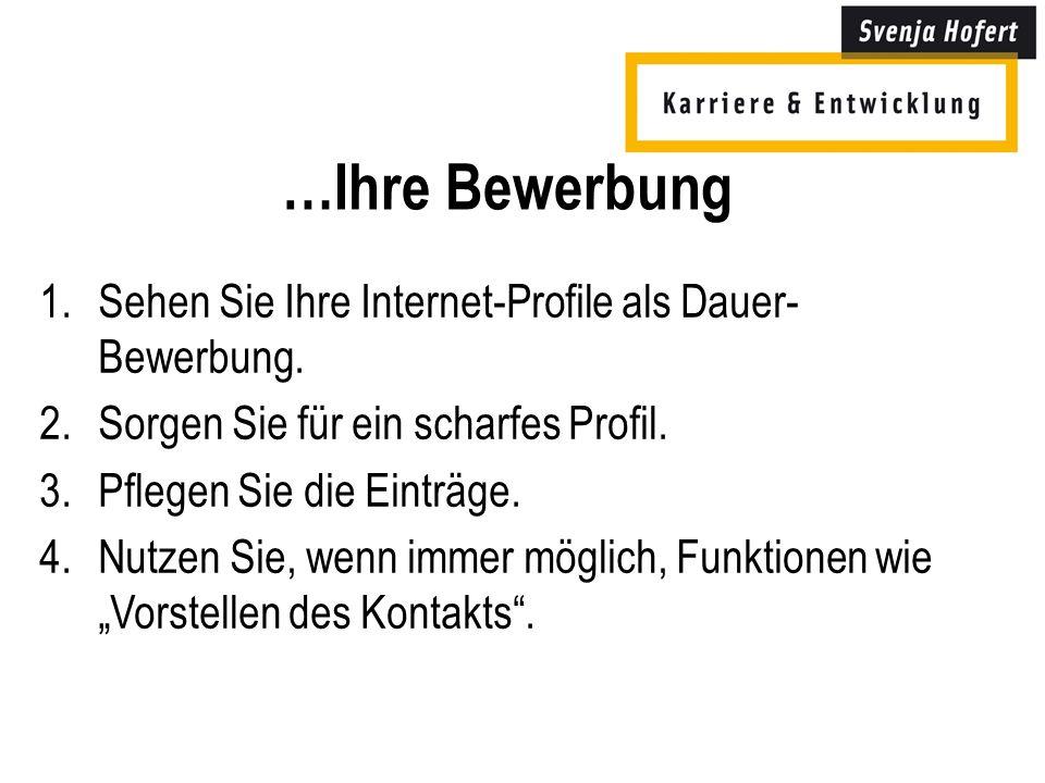…Ihre Bewerbung 1.Sehen Sie Ihre Internet-Profile als Dauer- Bewerbung.