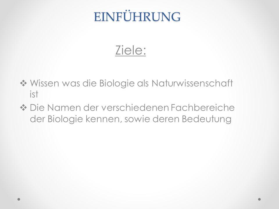 EINFÜHRUNG Ziele: Wissen was die Biologie als Naturwissenschaft ist Die Namen der verschiedenen Fachbereiche der Biologie kennen, sowie deren Bedeutun