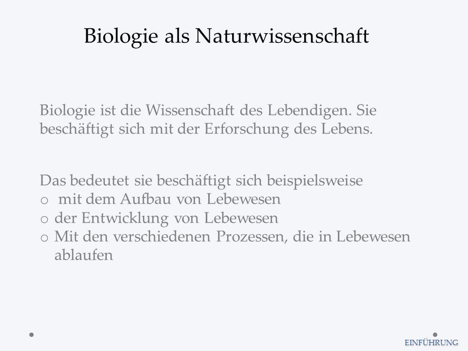 EINFÜHRUNG Biologie als Naturwissenschaft Biologie ist die Wissenschaft des Lebendigen. Sie beschäftigt sich mit der Erforschung des Lebens. Das bedeu