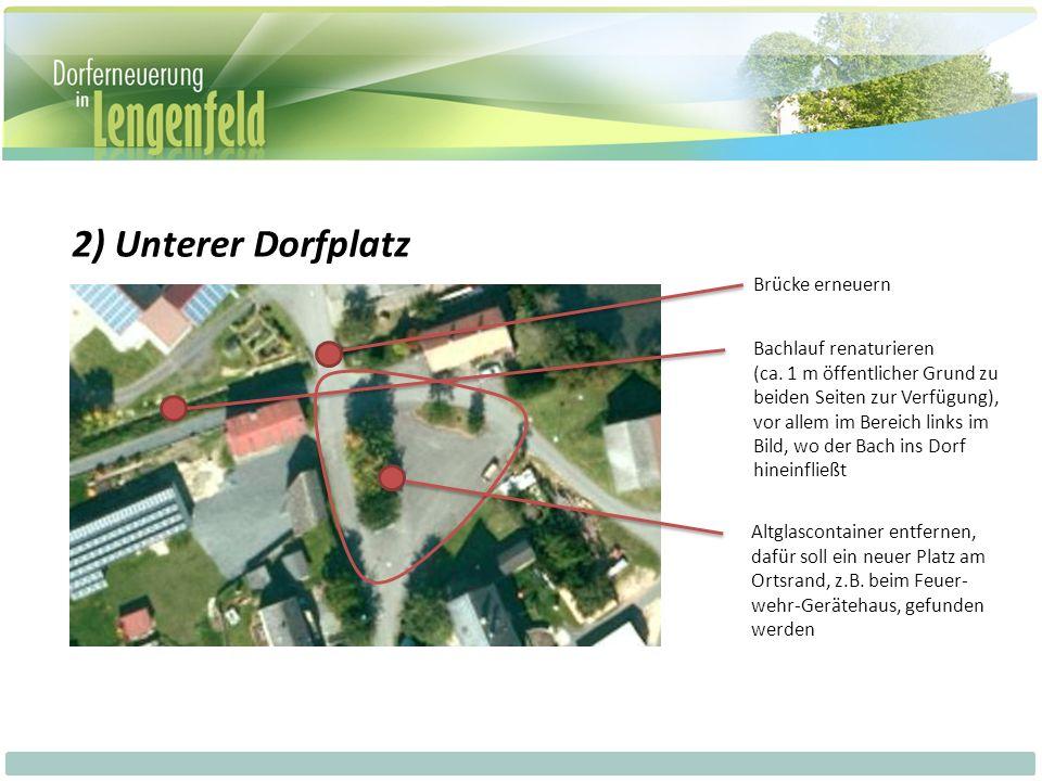 2) Unterer Dorfplatz Brücke erneuern Bachlauf renaturieren (ca.