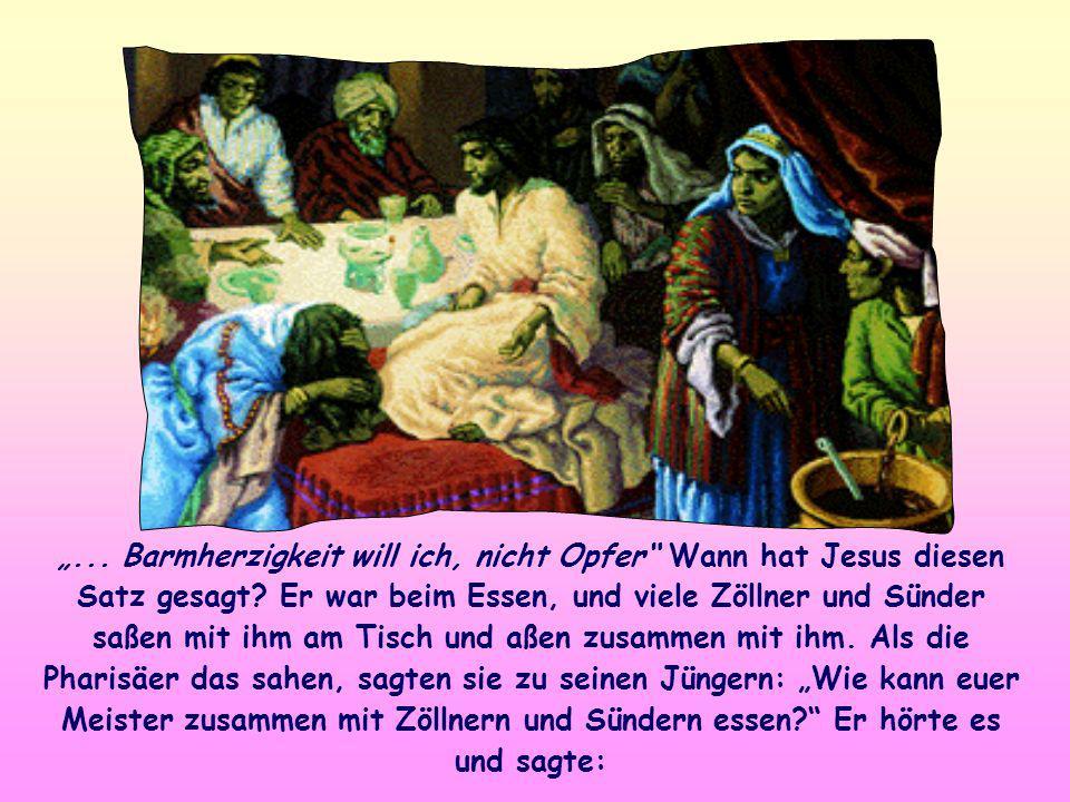 ...Barmherzigkeit will ich, nicht Opfer Wann hat Jesus diesen Satz gesagt.