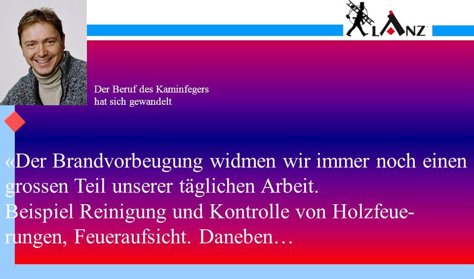 Der Beruf des Kaminfegers hat sich gewandelt …und zusätzlich Melchnau, Reisiswil, Obersteck- holz, Untersteckholz als Feuerschauer oder Feuerungskontrolleur: ganz nach unserem Motto:
