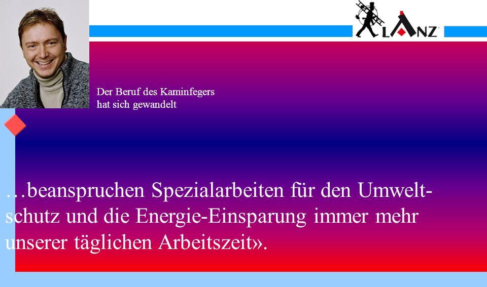Der Beruf des Kaminfegers hat sich gewandelt Show-Ende (Esc) Created by Erich Lützenberger sauber, freundlich, zuverlässig, kompetent.