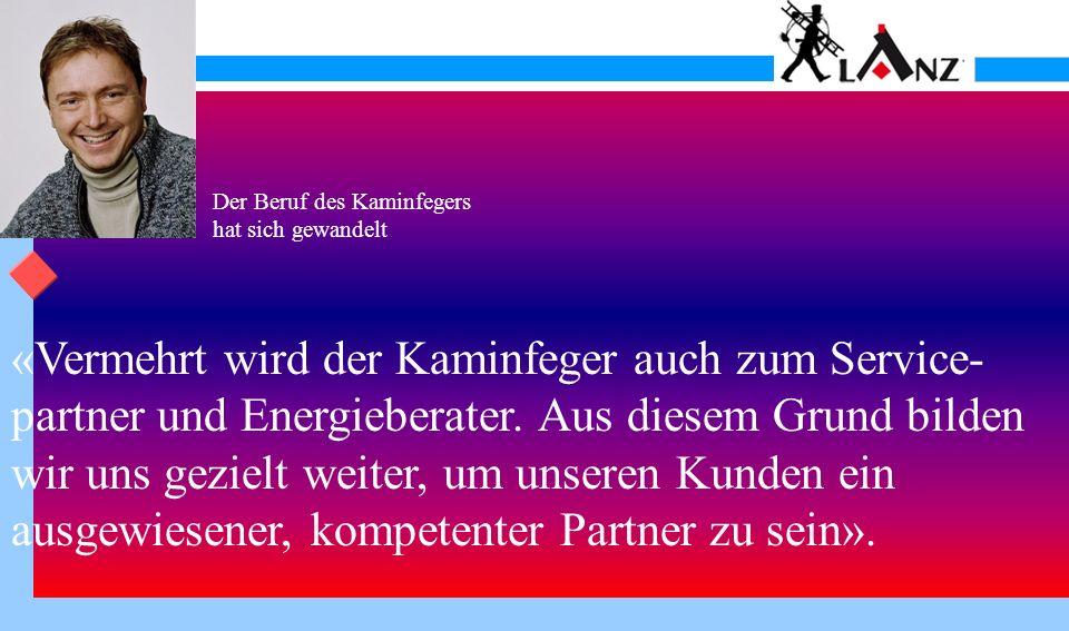 Der Beruf des Kaminfegers hat sich gewandelt «Vermehrt wird der Kaminfeger auch zum Service- partner und Energieberater.