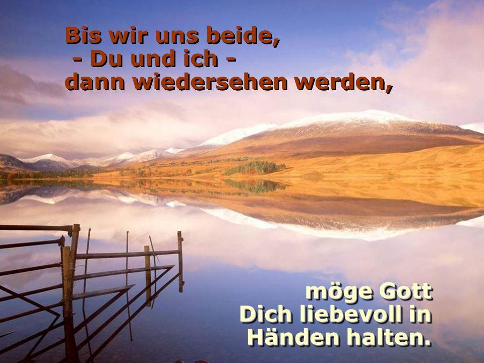 der Wind Dir Deinen Rücken stärken der Wind Dir Deinen Rücken stärken und Regen Deine Felder tränken! und Regen Deine Felder tränken!