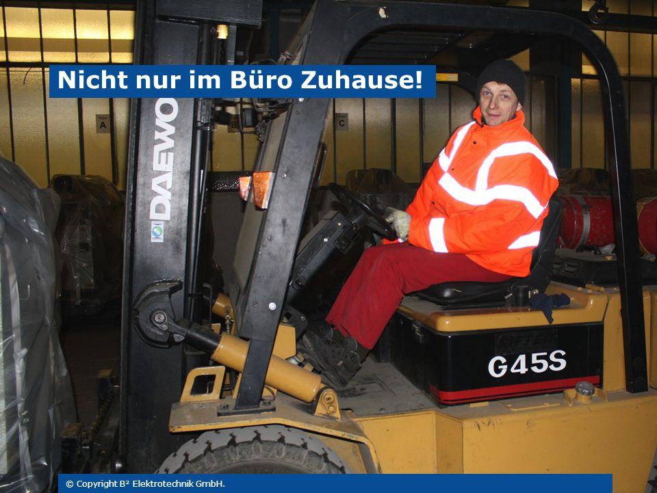 © Copyright B² Elektrotechnik GmbH. Nicht nur im Büro Zuhause!
