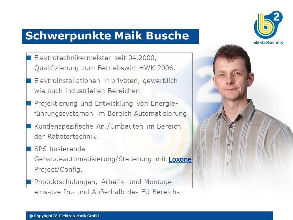 © Copyright B² Elektrotechnik GmbH. Schwerpunkte Maik Busche