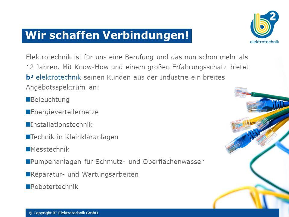 Wir schaffen Verbindungen. © Copyright B² Elektrotechnik GmbH.