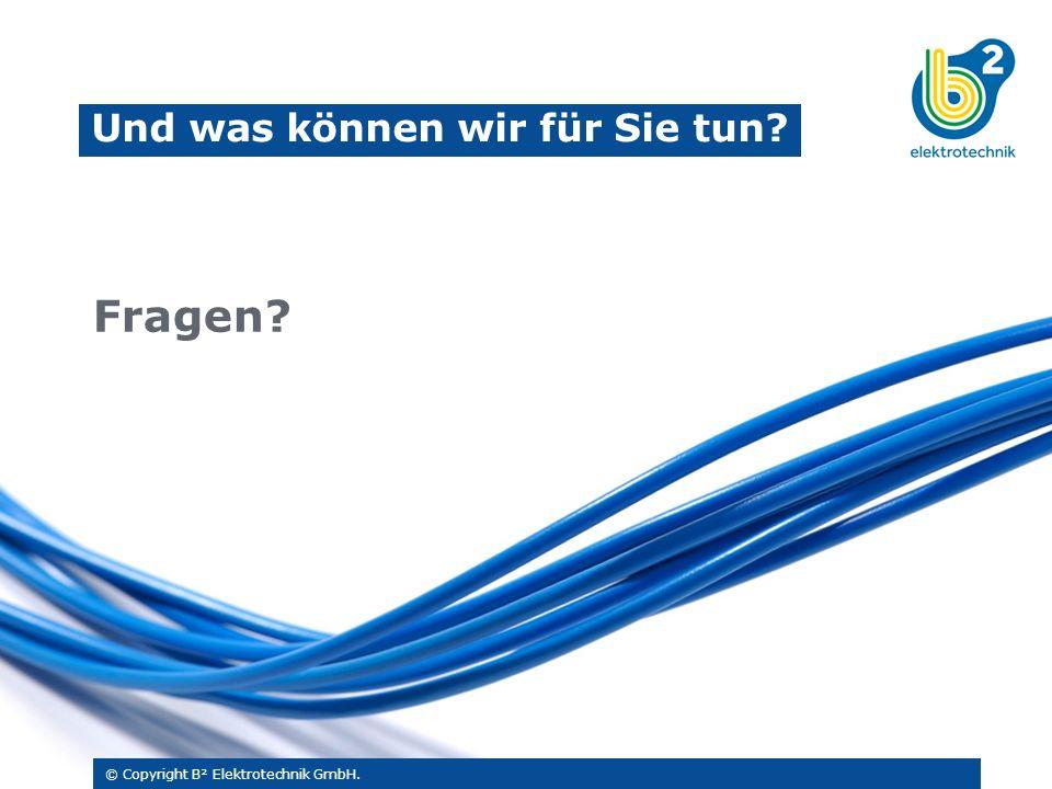 © Copyright B² Elektrotechnik GmbH. Und was können wir für Sie tun? Fragen?