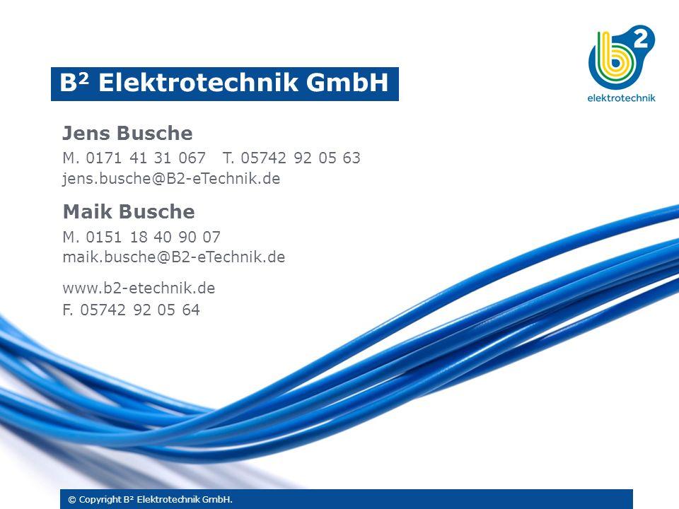 Jens Busche M. 0171 41 31 067 T. 05742 92 05 63 jens.busche@B2-eTechnik.de Maik Busche M.