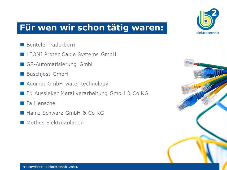 Für wen wir schon tätig waren: © Copyright B² Elektrotechnik GmbH.