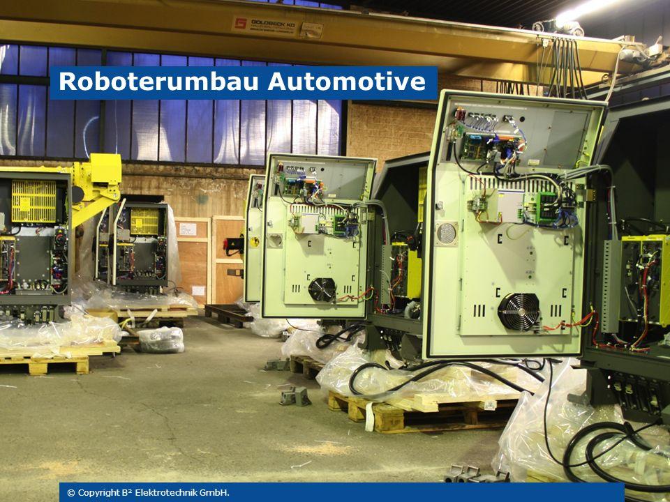 © Copyright B² Elektrotechnik GmbH. Roboterumbau Automotive