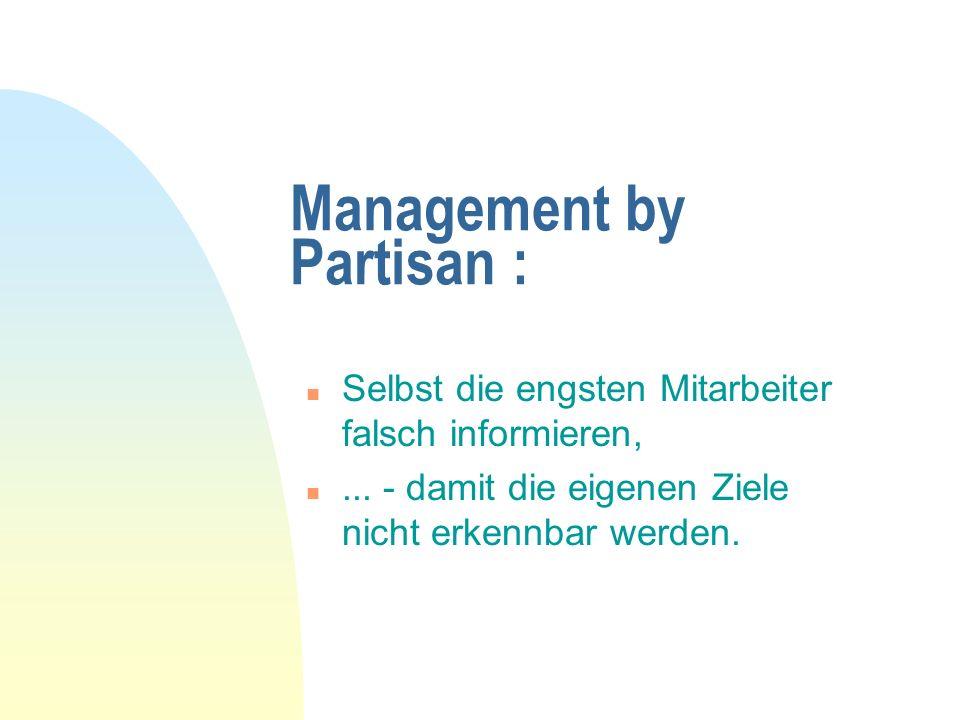 Management by Partisan : n Selbst die engsten Mitarbeiter falsch informieren, n... - damit die eigenen Ziele nicht erkennbar werden.