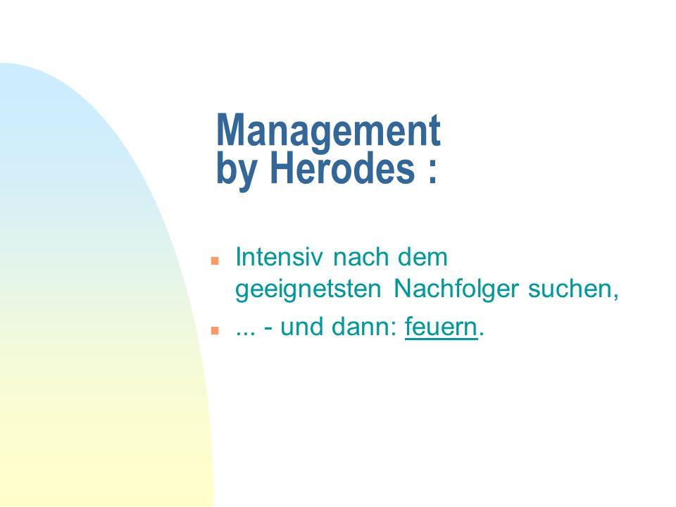 Management by Herodes : n Intensiv nach dem geeignetsten Nachfolger suchen, n... - und dann: feuern.