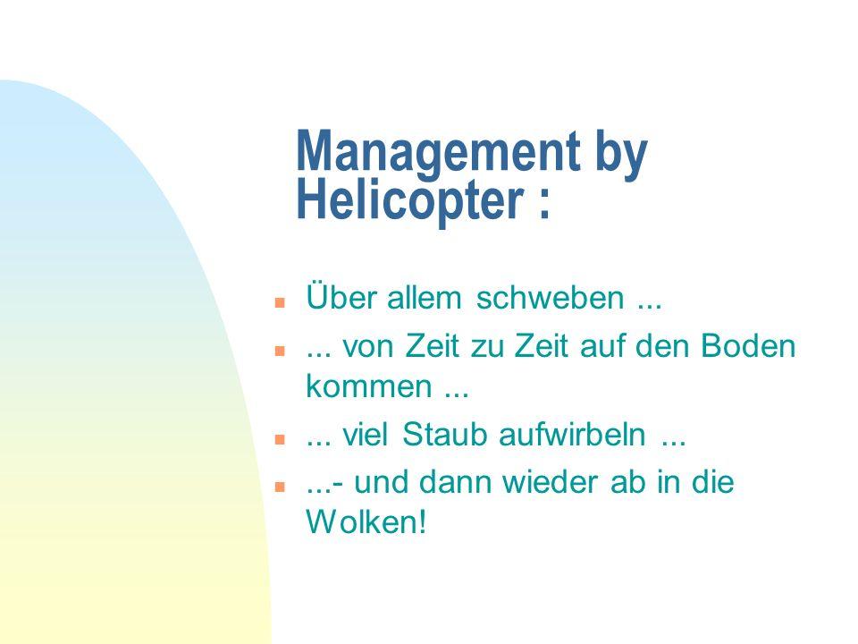 Management by Helicopter : n Über allem schweben... n... von Zeit zu Zeit auf den Boden kommen... n... viel Staub aufwirbeln... n...- und dann wieder