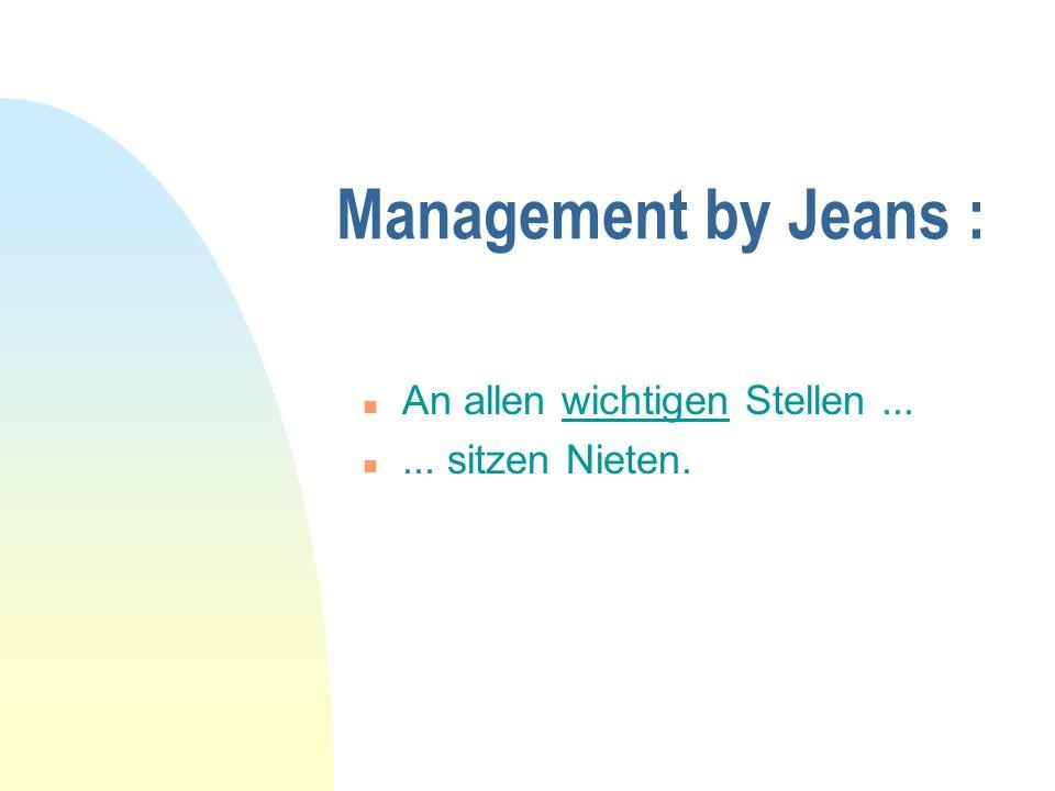 Management by Jeans : n An allen wichtigen Stellen... n... sitzen Nieten.