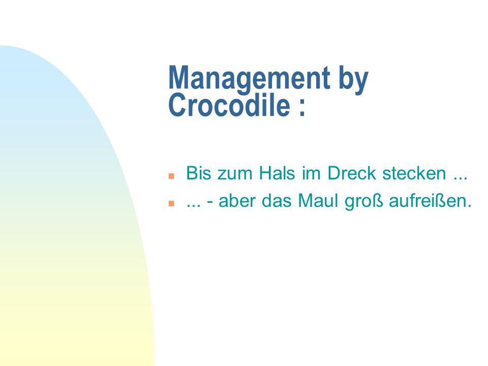 Management by Crocodile : n Bis zum Hals im Dreck stecken... n... - aber das Maul groß aufreißen.