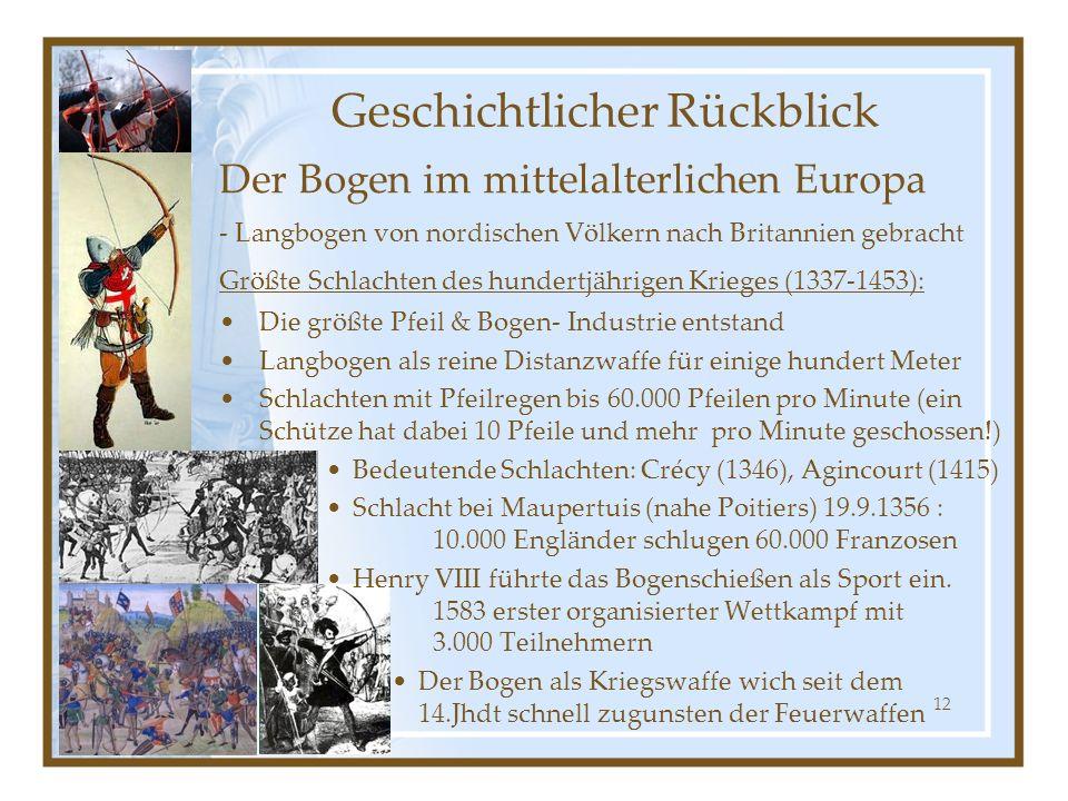 12 Geschichtlicher Rückblick Der Bogen im mittelalterlichen Europa - Langbogen von nordischen Völkern nach Britannien gebracht Größte Schlachten des h