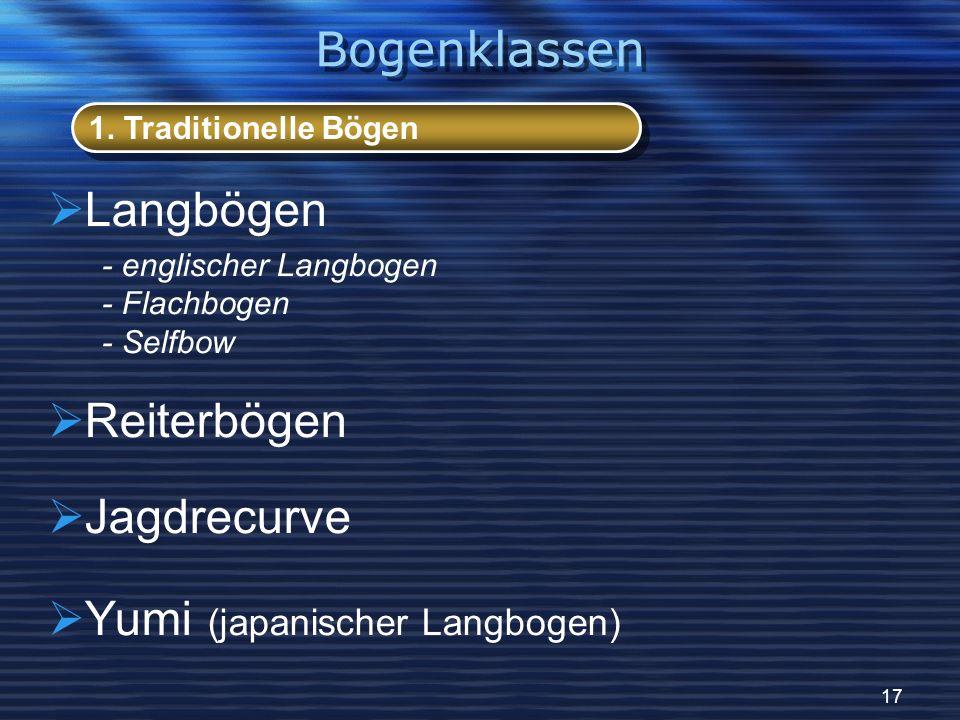 17 Langbögen - englischer Langbogen - Flachbogen - Selfbow Reiterbögen Jagdrecurve Yumi (japanischer Langbogen) 1. Traditionelle Bögen Bogenklassen