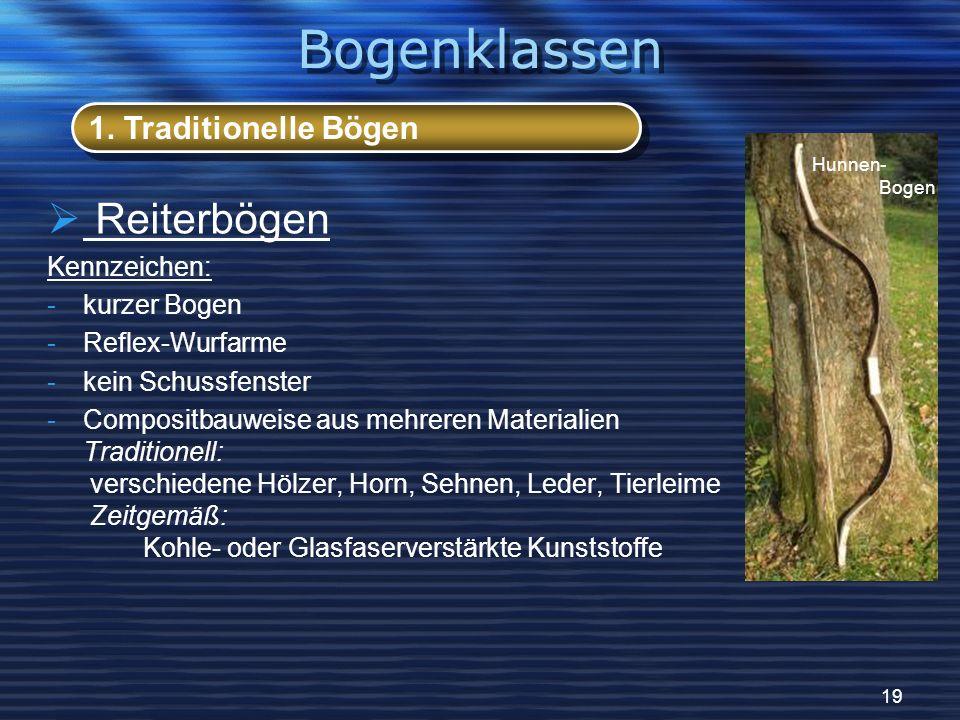 19 Reiterbögen Kennzeichen: -kurzer Bogen -Reflex-Wurfarme -kein Schussfenster -Compositbauweise aus mehreren Materialien Traditionell: verschiedene H