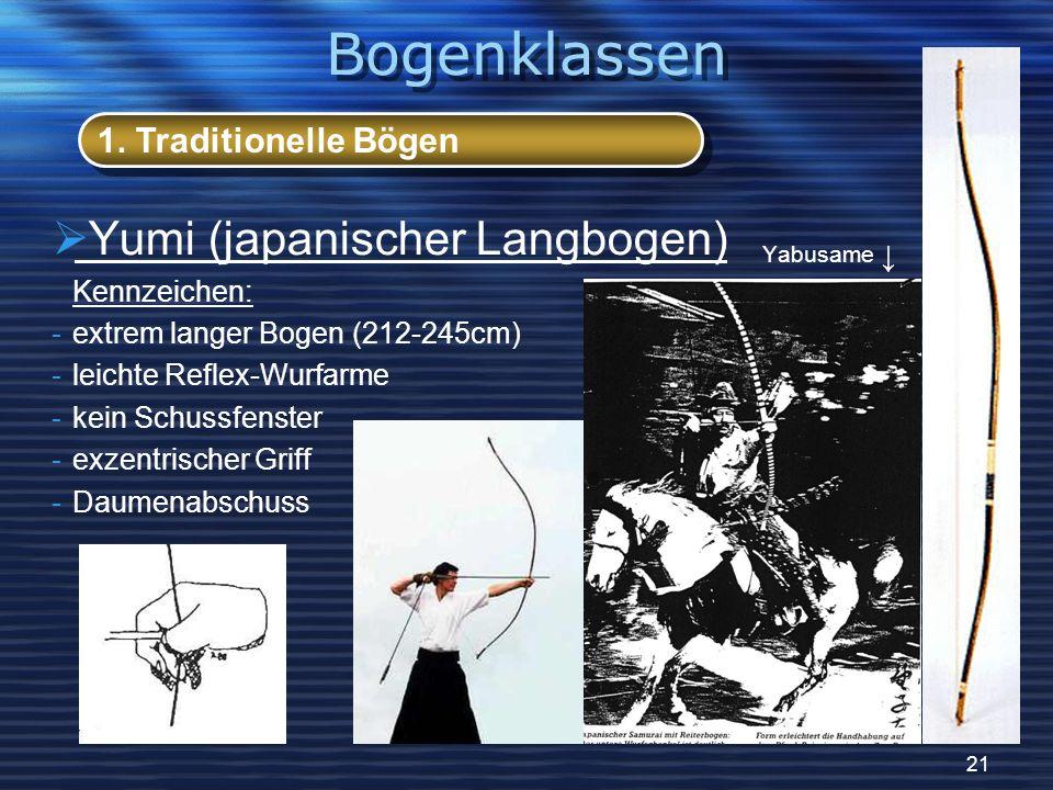 21 Yumi (japanischer Langbogen) Yabusame Kennzeichen: -extrem langer Bogen (212-245cm) -leichte Reflex-Wurfarme -kein Schussfenster -exzentrischer Griff -Daumenabschuss 1.