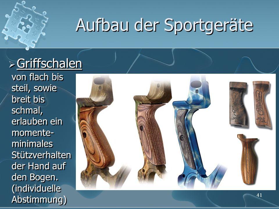 41 Griffschalen Aufbau der Sportgeräte von flach bis steil, sowie breit bis schmal, erlauben ein momente- minimales Stützverhalten der Hand auf den Bogen.