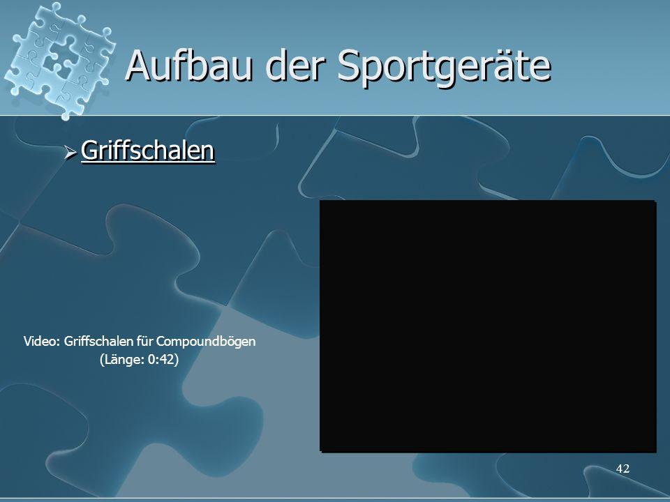 42 Aufbau der Sportgeräte Griffschalen Video: Griffschalen für Compoundbögen (Länge: 0:42)