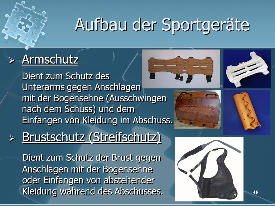48 Armschutz Dient zum Schutz des Unterarms gegen Anschlagen mit der Bogensehne (Ausschwingen nach dem Schuss) und dem Einfangen von Kleidung im Abschuss.