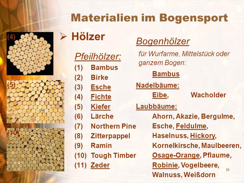 56 Materialien im Bogensport Hölzer Bogenhölzer für Wurfarme, Mittelstück oder ganzem Bogen: Bambus Nadelbäume: Eibe, Wacholder Laubbäume: Ahorn, Akaz